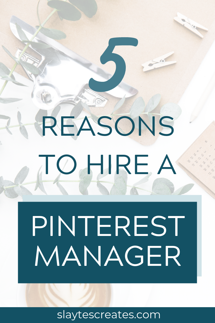 five reasons to hire a Pinterest manager slaytes creates