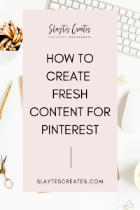 How to create fresh content for Pinterest